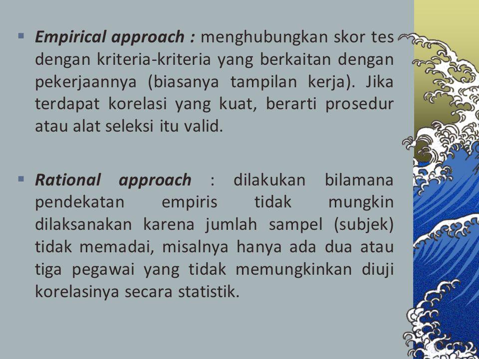  Empirical approach : menghubungkan skor tes dengan kriteria-kriteria yang berkaitan dengan pekerjaannya (biasanya tampilan kerja). Jika terdapat kor