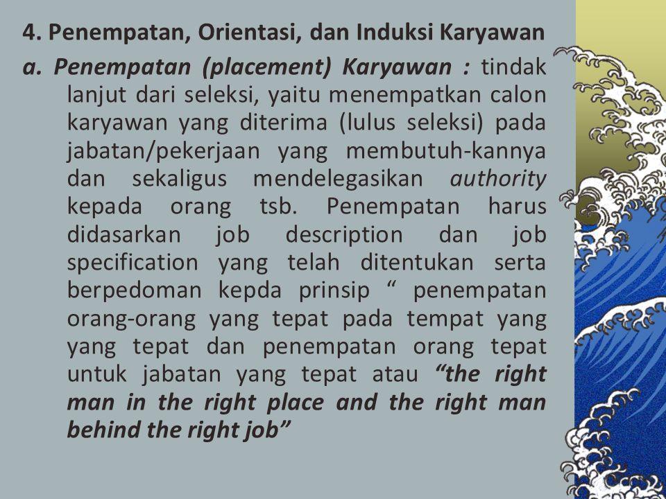 4. Penempatan, Orientasi, dan Induksi Karyawan a. Penempatan (placement) Karyawan : tindak lanjut dari seleksi, yaitu menempatkan calon karyawan yang