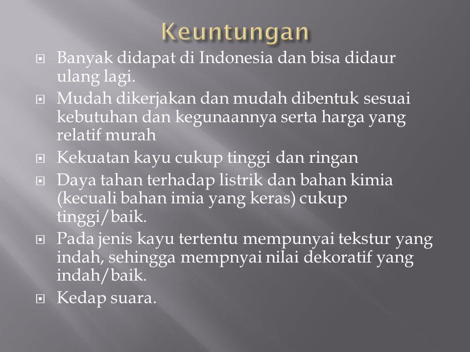  Banyak didapat di Indonesia dan bisa didaur ulang lagi.  Mudah dikerjakan dan mudah dibentuk sesuai kebutuhan dan kegunaannya serta harga yang rela