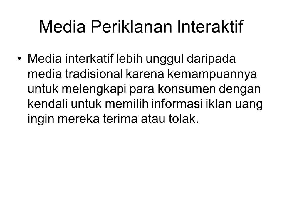 Media Periklanan Interaktif Media interkatif lebih unggul daripada media tradisional karena kemampuannya untuk melengkapi para konsumen dengan kendali