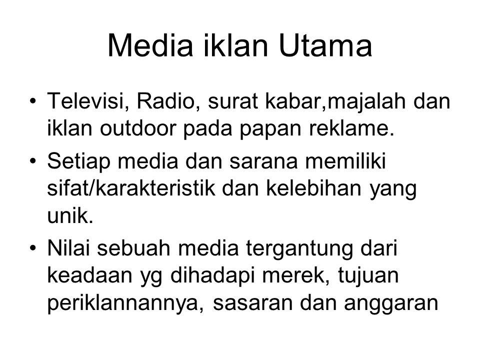 Media iklan Utama Televisi, Radio, surat kabar,majalah dan iklan outdoor pada papan reklame. Setiap media dan sarana memiliki sifat/karakteristik dan