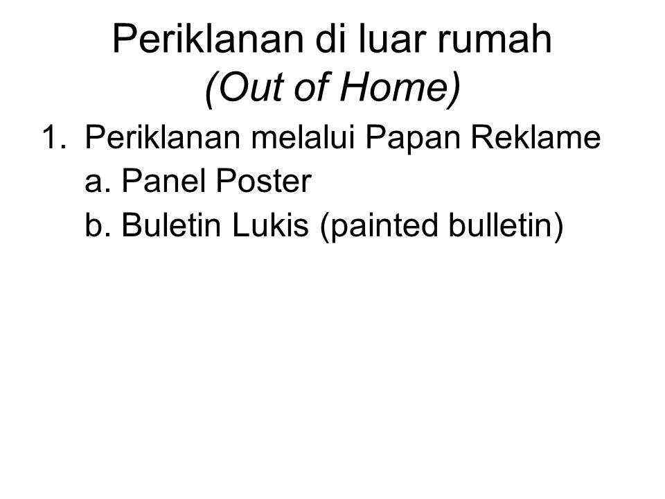 Periklanan di luar rumah (Out of Home) 1.Periklanan melalui Papan Reklame a. Panel Poster b. Buletin Lukis (painted bulletin)