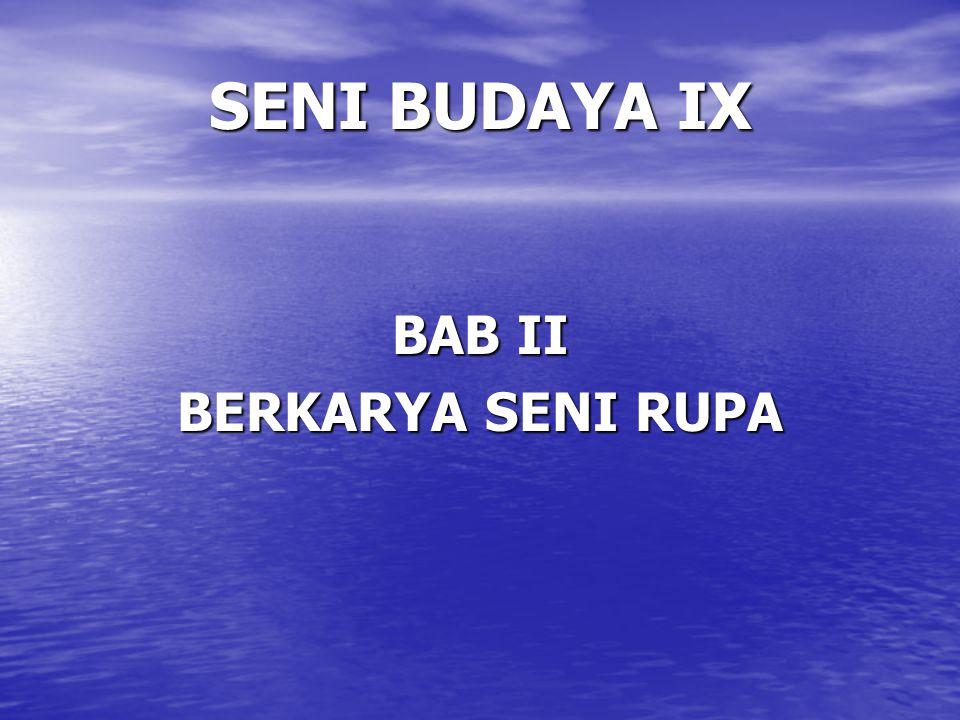SENI BUDAYA IX BAB II BERKARYA SENI RUPA