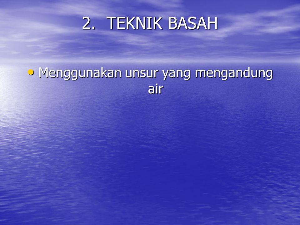 MELUKIS DENGAN TEKNIK BASAH 1.