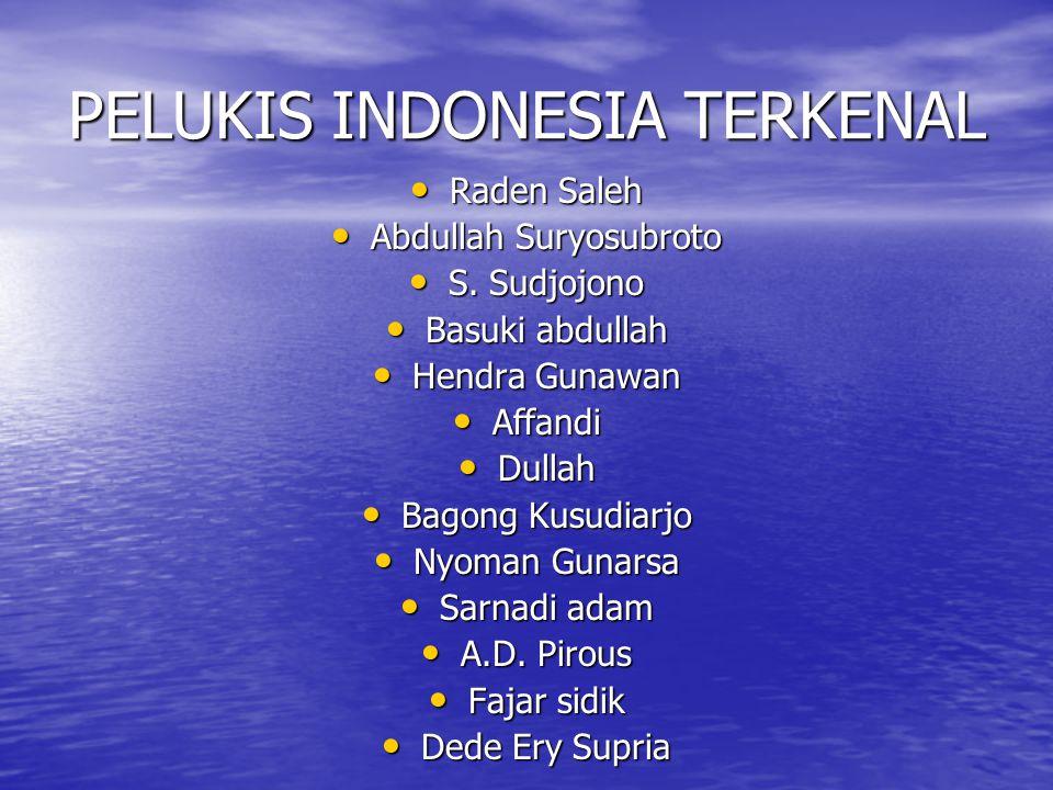 PELUKIS INDONESIA TERKENAL Raden Saleh Raden Saleh Abdullah Suryosubroto Abdullah Suryosubroto S.