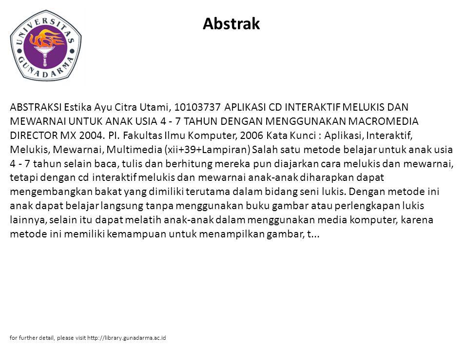 Abstrak ABSTRAKSI Estika Ayu Citra Utami, 10103737 APLIKASI CD INTERAKTIF MELUKIS DAN MEWARNAI UNTUK ANAK USIA 4 - 7 TAHUN DENGAN MENGGUNAKAN MACROMEDIA DIRECTOR MX 2004.