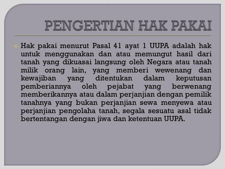  Hak pakai menurut Pasal 41 ayat 1 UUPA adalah hak untuk menggunakan dan atau memungut hasil dari tanah yang dikuasai langsung oleh Negara atau tanah