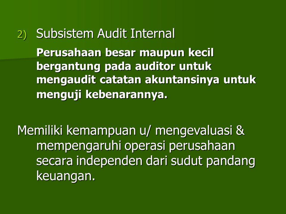 2) Subsistem Audit Internal Perusahaan besar maupun kecil bergantung pada auditor untuk mengaudit catatan akuntansinya untuk menguji kebenarannya. Mem
