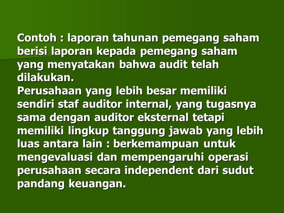 Contoh : laporan tahunan pemegang saham berisi laporan kepada pemegang saham yang menyatakan bahwa audit telah dilakukan. Perusahaan yang lebih besar
