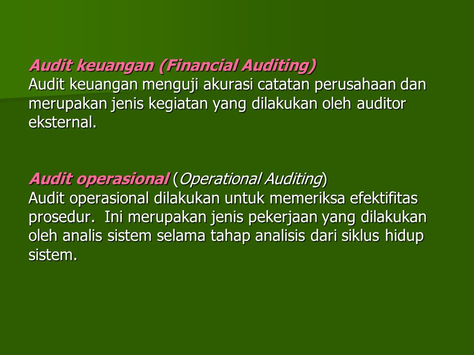 Audit keuangan (Financial Auditing) Audit keuangan menguji akurasi catatan perusahaan dan merupakan jenis kegiatan yang dilakukan oleh auditor ekstern
