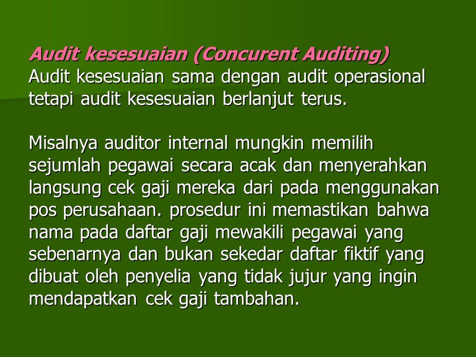 Audit kesesuaian (Concurent Auditing) Audit kesesuaian sama dengan audit operasional tetapi audit kesesuaian berlanjut terus. Misalnya auditor interna