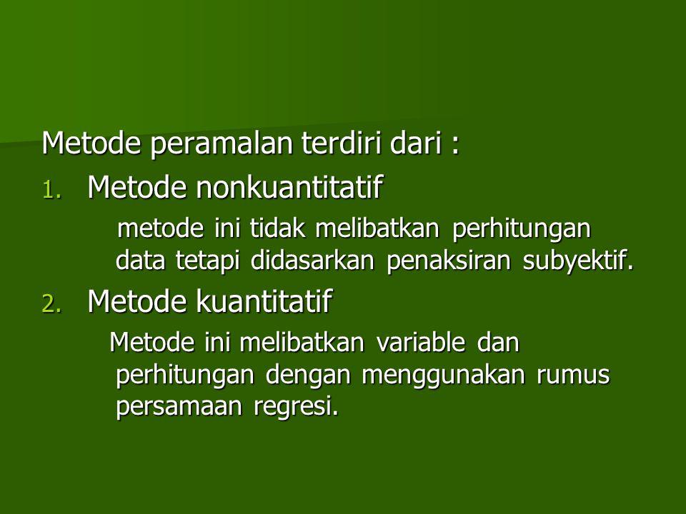 Metode peramalan terdiri dari : 1. Metode nonkuantitatif metode ini tidak melibatkan perhitungan data tetapi didasarkan penaksiran subyektif. metode i