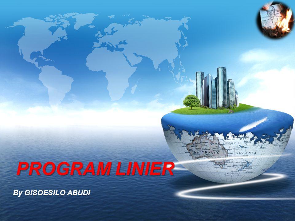 LOGO PROGRAM LINIER PROGRAM LINIER By GISOESILO ABUDI