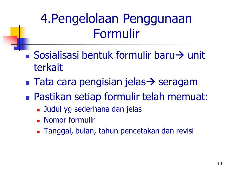 10 4.Pengelolaan Penggunaan Formulir Sosialisasi bentuk formulir baru  unit terkait Tata cara pengisian jelas  seragam Pastikan setiap formulir tela