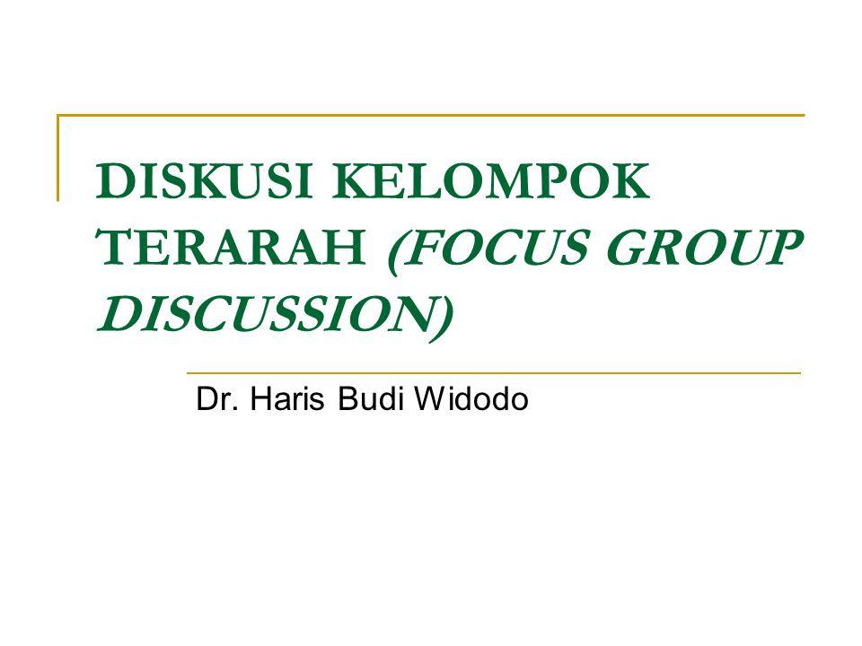 DISKUSI KELOMPOK TERARAH (FOCUS GROUP DISCUSSION) Dr. Haris Budi Widodo