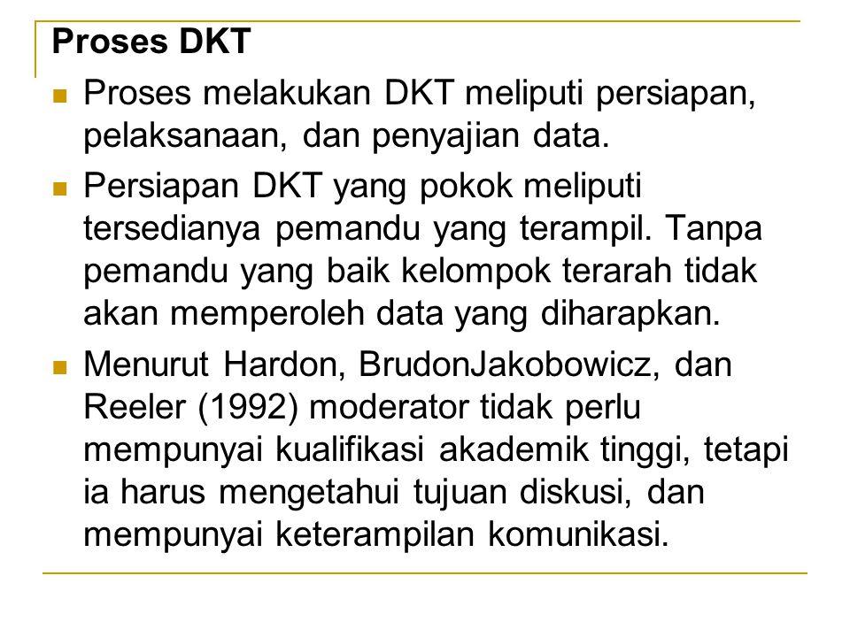 Proses DKT Proses melakukan DKT meliputi persiapan, pelaksanaan, dan penyajian data. Persiapan DKT yang pokok meliputi tersedianya pemandu yang teramp