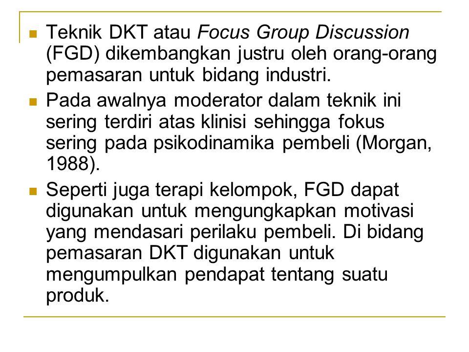 Teknik DKT atau Focus Group Discussion (FGD) dikembangkan justru oleh orang-orang pemasaran untuk bidang industri. Pada awalnya moderator dalam teknik
