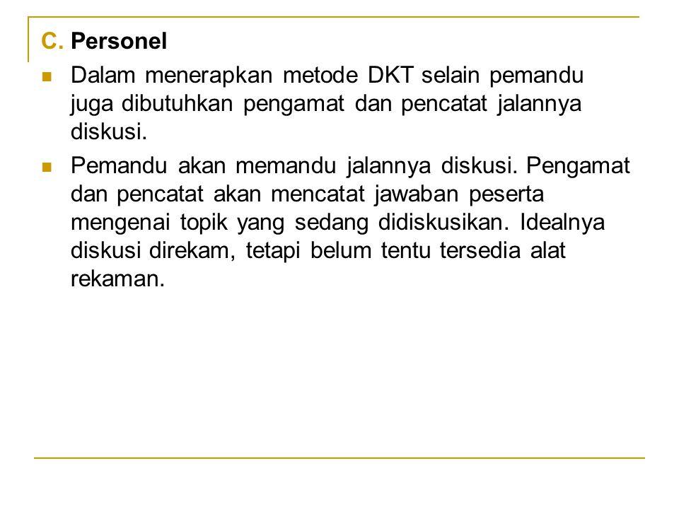C.Personel Dalam menerapkan metode DKT selain pemandu juga dibutuhkan pengamat dan pencatat jalannya diskusi. Pemandu akan memandu jalannya diskusi. P