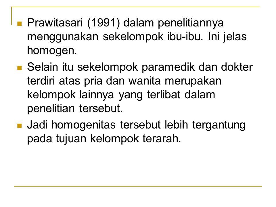 Prawitasari (1991) dalam penelitiannya menggunakan sekelompok ibu-ibu. Ini jelas homogen. Selain itu sekelompok paramedik dan dokter terdiri atas pria