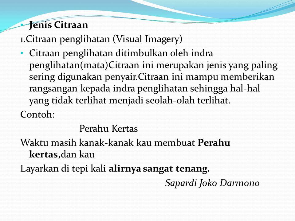 Jenis Citraan 1.Citraan penglihatan (Visual Imagery) Citraan penglihatan ditimbulkan oleh indra penglihatan(mata)Citraan ini merupakan jenis yang pali