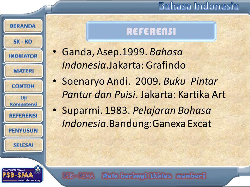 Ganda, Asep.1999. Bahasa Indonesia.Jakarta: Grafindo Soenaryo Andi. 2009. Buku Pintar Pantur dan Puisi. Jakarta: Kartika Art Suparmi. 1983. Pelajaran