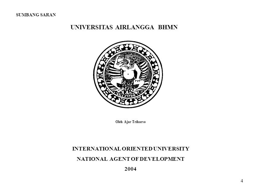 4 UNIVERSITAS AIRLANGGA BHMN INTERNATIONAL ORIENTED UNIVERSITY NATIONAL AGENT OF DEVELOPMENT 2004 Oleh Ajar Triharso SUMBANG SARAN
