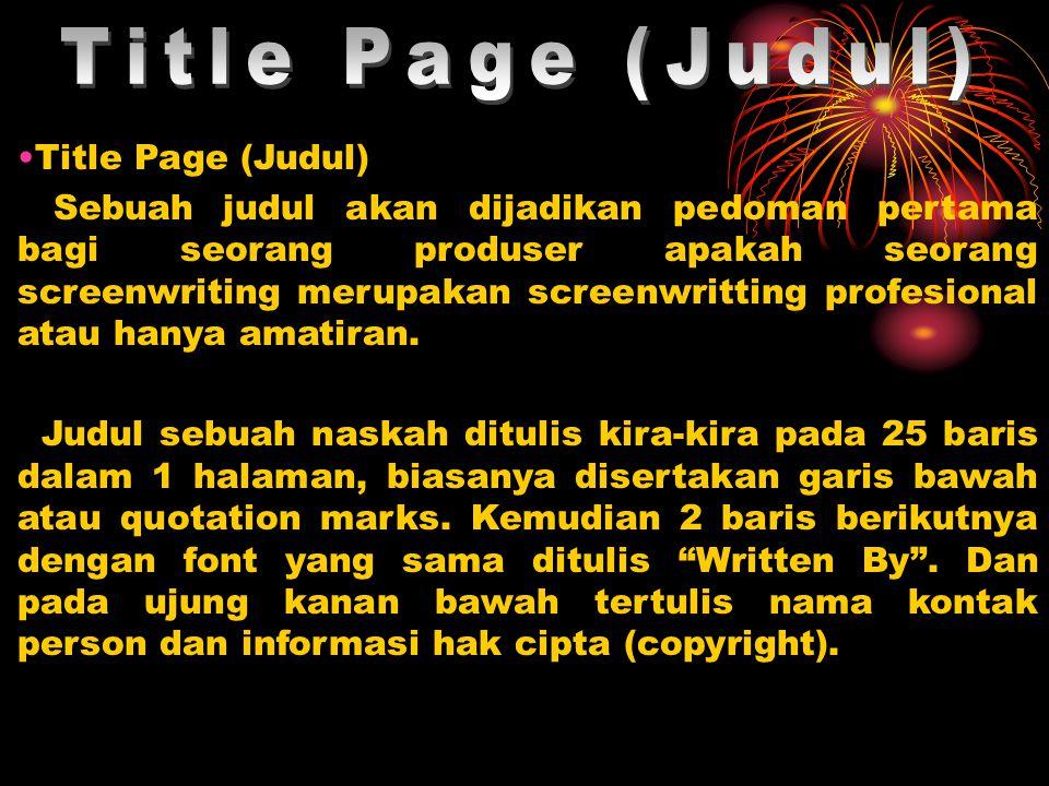 Title Page (Judul) Sebuah judul akan dijadikan pedoman pertama bagi seorang produser apakah seorang screenwriting merupakan screenwritting profesional atau hanya amatiran.