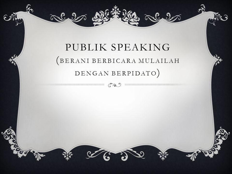 PUBLIK SPEAKING ( BERANI BERBICARA MULAILAH DENGAN BERPIDATO )