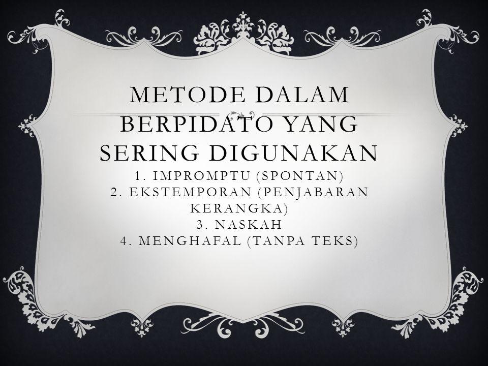 METODE DALAM BERPIDATO YANG SERING DIGUNAKAN 1.IMPROMPTU (SPONTAN) 2.