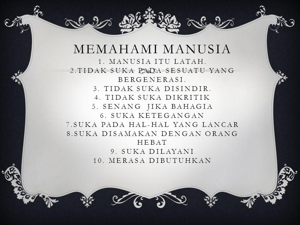 MEMAHAMI MANUSIA 1.MANUSIA ITU LATAH. 2.TIDAK SUKA PADA SESUATU YANG BERGENERASI.