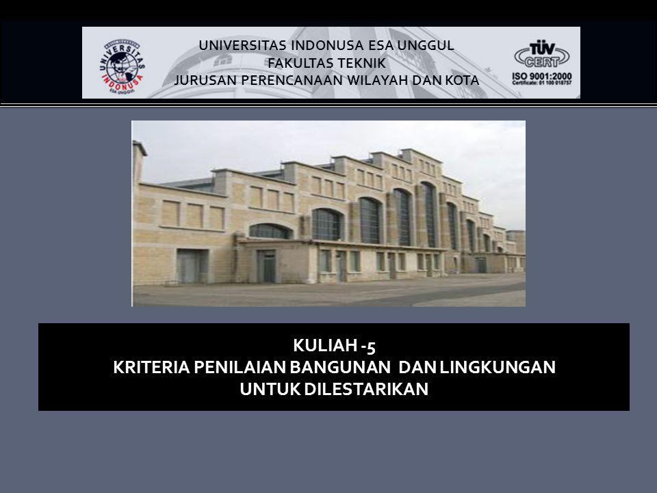 KULIAH -5 KRITERIA PENILAIAN BANGUNAN DAN LINGKUNGAN UNTUK DILESTARIKAN UNIVERSITAS INDONUSA ESA UNGGUL FAKULTAS TEKNIK JURUSAN PERENCANAAN WILAYAH DA