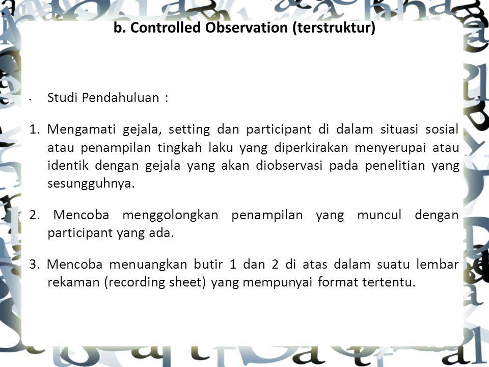 b.Controlled Observation (terstruktur) Studi Pendahuluan : 1.