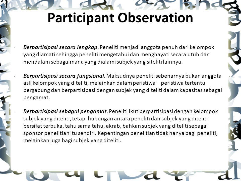 Participant Observation Berpartisipasi secara lengkap.