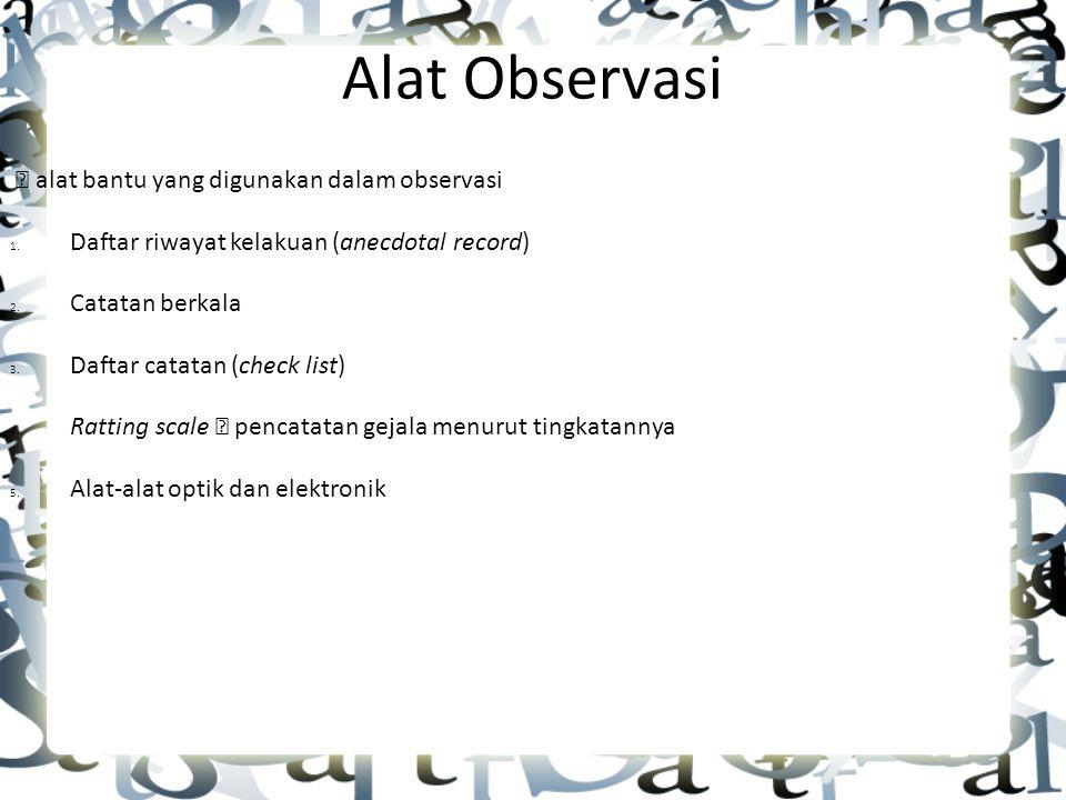 Alat Observasi  alat bantu yang digunakan dalam observasi 1.