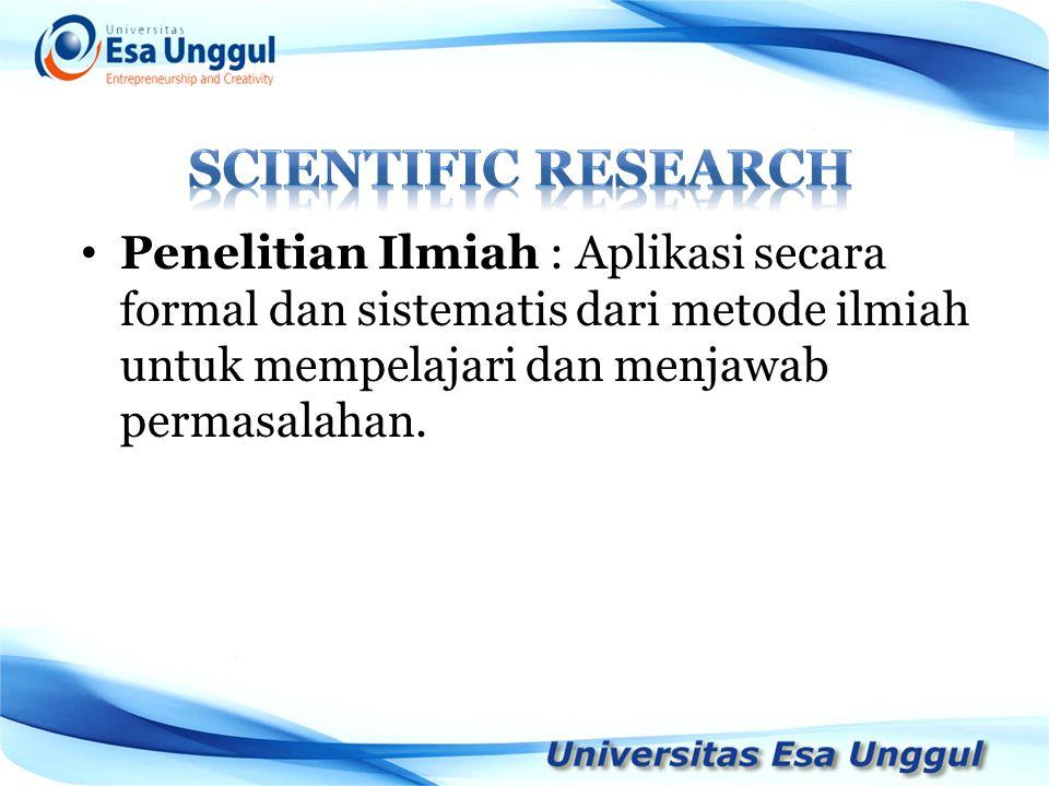 Penelitian Ilmiah : Aplikasi secara formal dan sistematis dari metode ilmiah untuk mempelajari dan menjawab permasalahan.