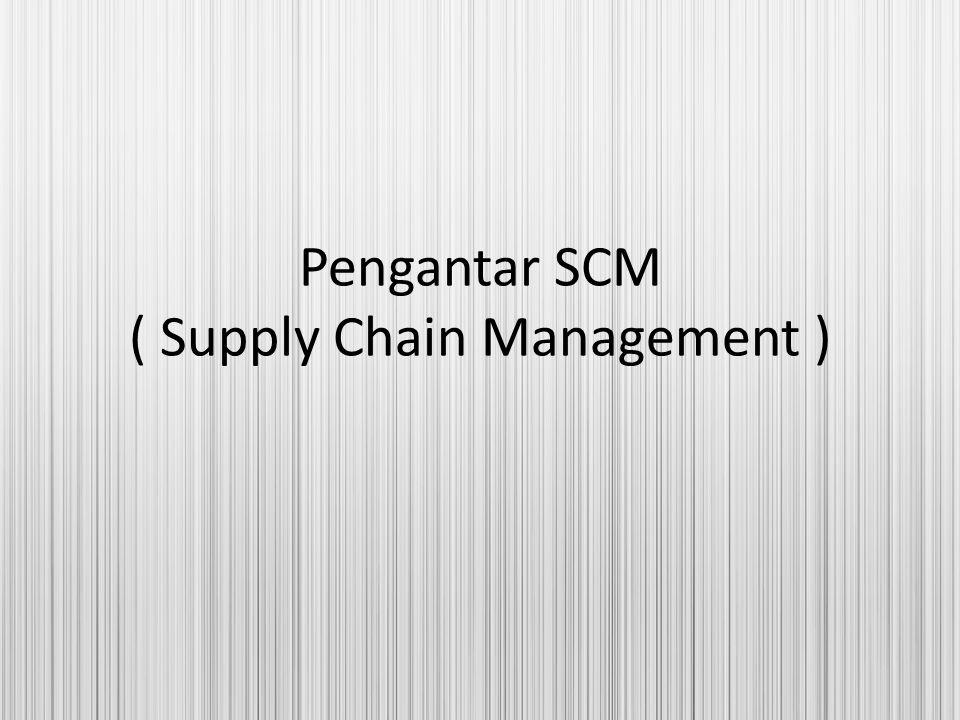 Pengantar SCM ( Supply Chain Management )