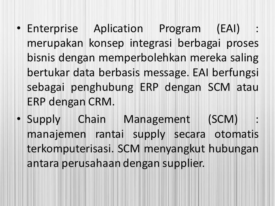 Enterprise Aplication Program (EAI) : merupakan konsep integrasi berbagai proses bisnis dengan memperbolehkan mereka saling bertukar data berbasis mes
