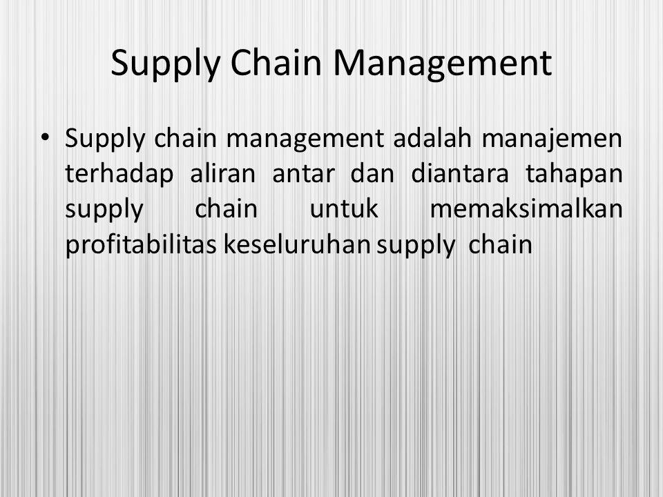 Supply Chain Management Supply chain management adalah manajemen terhadap aliran antar dan diantara tahapan supply chain untuk memaksimalkan profitabi
