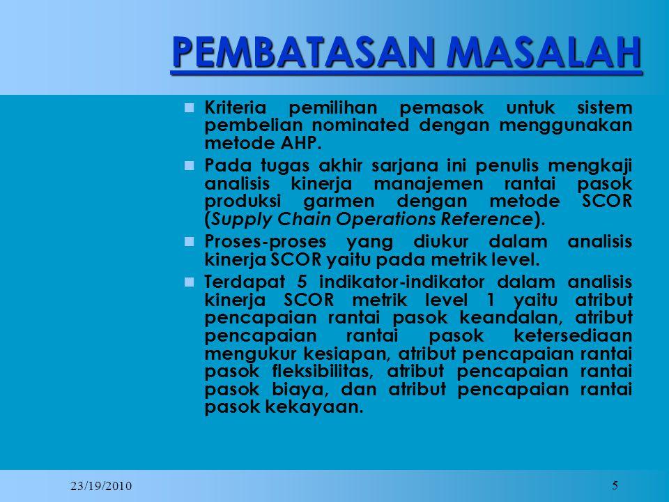 23/19/2010 5 PEMBATASAN MASALAH Kriteria pemilihan pemasok untuk sistem pembelian nominated dengan menggunakan metode AHP.