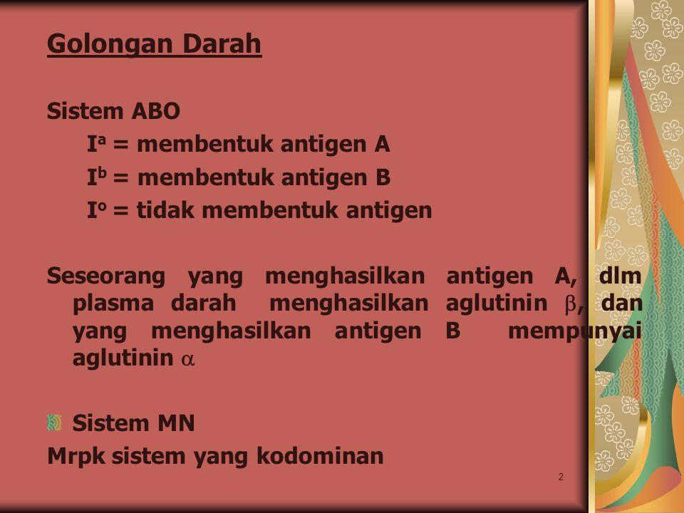 2 Golongan Darah Sistem ABO I a = membentuk antigen A I b = membentuk antigen B I o = tidak membentuk antigen Seseorang yang menghasilkan antigen A, d