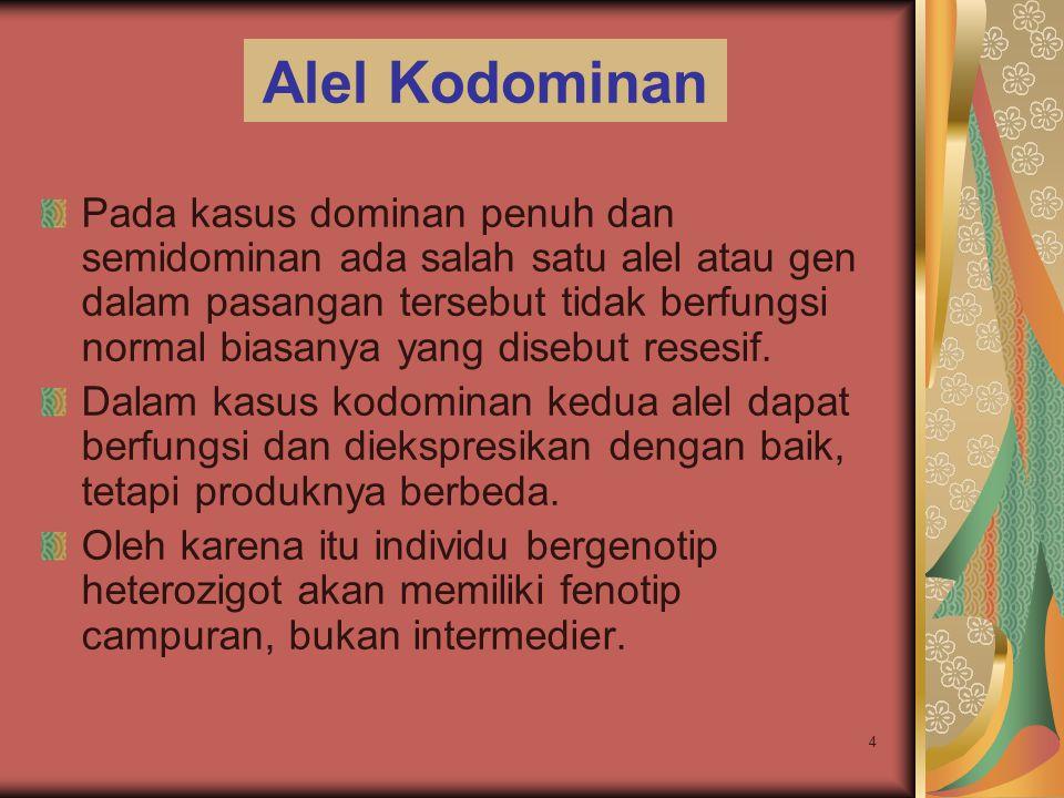 4 Alel Kodominan Pada kasus dominan penuh dan semidominan ada salah satu alel atau gen dalam pasangan tersebut tidak berfungsi normal biasanya yang di