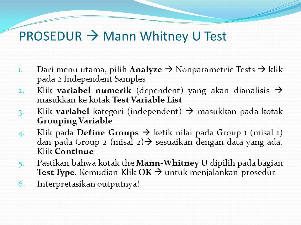 PROSEDUR  Mann Whitney U Test 1. Dari menu utama, pilih Analyze  Nonparametric Tests  klik pada 2 Independent Samples 2. Klik variabel numerik (dep