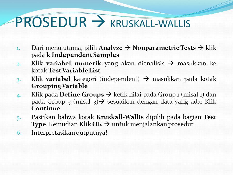 PROSEDUR  KRUSKALL-WALLIS 1. Dari menu utama, pilih Analyze  Nonparametric Tests  klik pada k Independent Samples 2. Klik variabel numerik yang aka