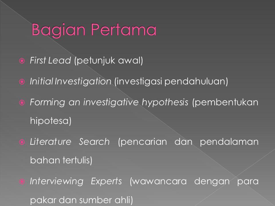  First Lead (petunjuk awal)  Initial Investigation (investigasi pendahuluan)  Forming an investigative hypothesis (pembentukan hipotesa)  Literatu