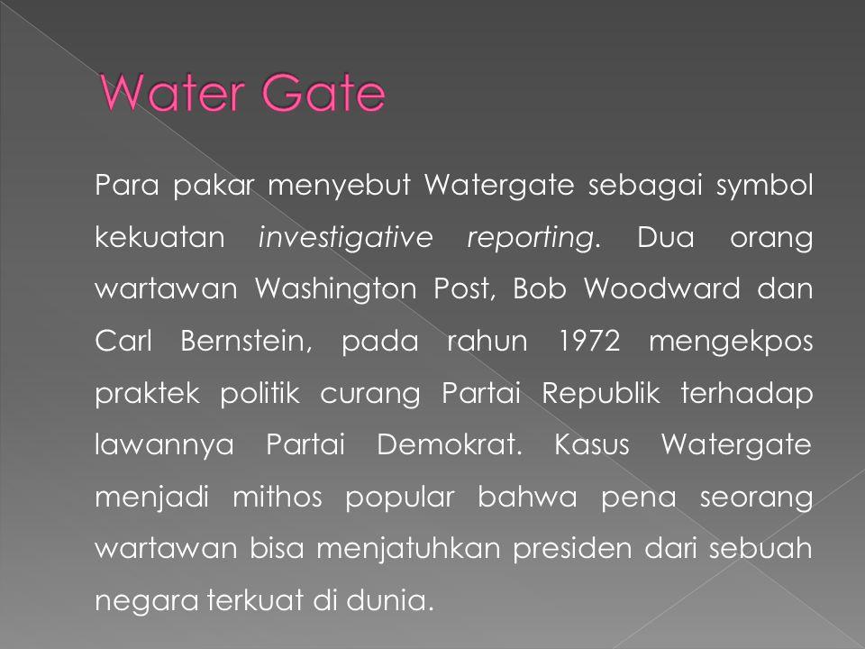 Para pakar menyebut Watergate sebagai symbol kekuatan investigative reporting. Dua orang wartawan Washington Post, Bob Woodward dan Carl Bernstein, pa
