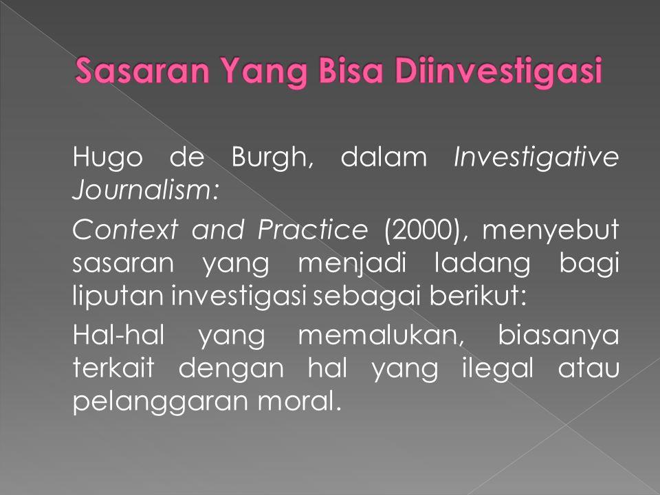 Hugo de Burgh, dalam Investigative Journalism: Context and Practice (2000), menyebut sasaran yang menjadi ladang bagi liputan investigasi sebagai beri