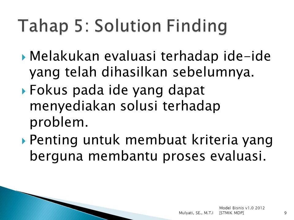 Melakukan evaluasi terhadap ide-ide yang telah dihasilkan sebelumnya.  Fokus pada ide yang dapat menyediakan solusi terhadap problem.  Penting unt