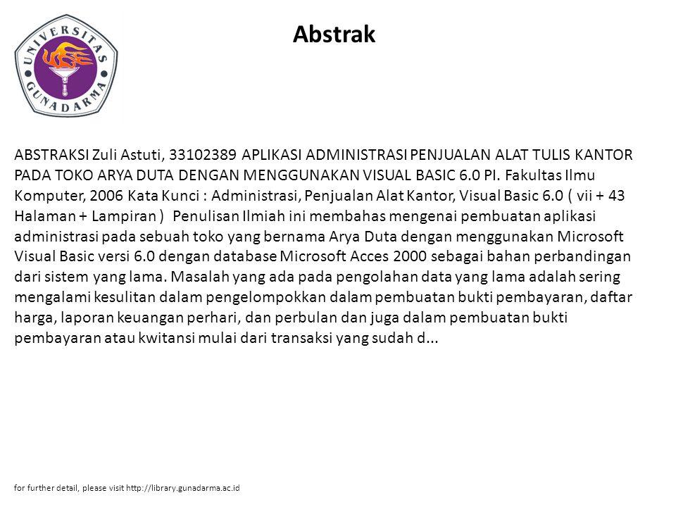 Abstrak ABSTRAKSI Zuli Astuti, 33102389 APLIKASI ADMINISTRASI PENJUALAN ALAT TULIS KANTOR PADA TOKO ARYA DUTA DENGAN MENGGUNAKAN VISUAL BASIC 6.0 PI.