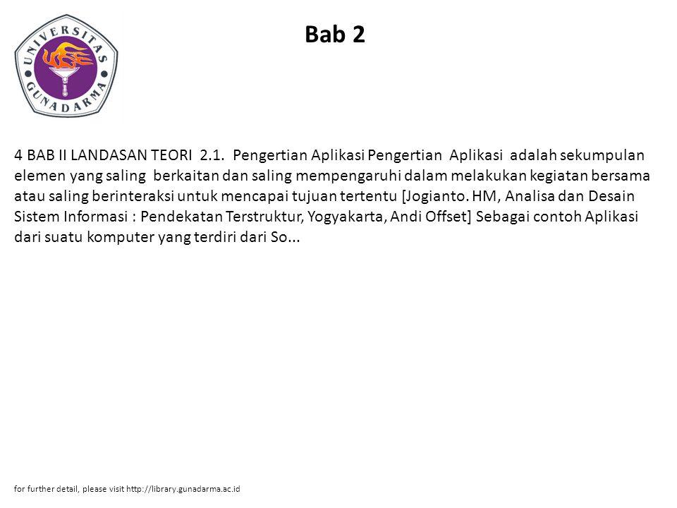 Bab 2 4 BAB II LANDASAN TEORI 2.1. Pengertian Aplikasi Pengertian Aplikasi adalah sekumpulan elemen yang saling berkaitan dan saling mempengaruhi dala