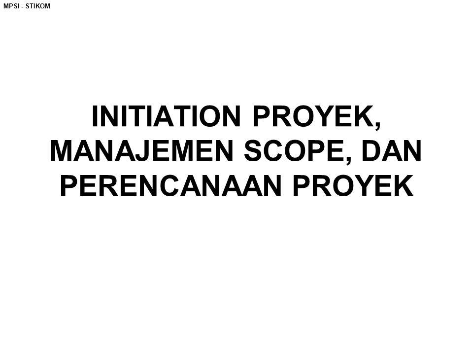 INITIATION PROYEK, MANAJEMEN SCOPE, DAN PERENCANAAN PROYEK MPSI - STIKOM